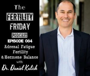 FFP 084 | Adrenal Fatigue, Fertility & Hormone Balance | The Kalish Method | Dr. Daniel Kalish