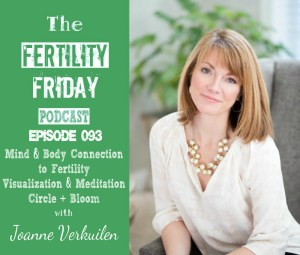 FFP 093 | Mind & Body Connection to Fertility | Visualization & Meditation for Fertility | Circle + Bloom | Joanne Verkuilen