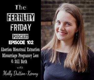FFP 102 | Abortion, Menstrual Extraction | Miscarriage, Pregnancy Loss, Still Birth | Molly Dutton-Kenny