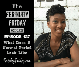FFP 127 | What Does a Normal Period Look Like? | How Much Am I Supposed To Bleed During My Period? | Lisa | Fertility Friday