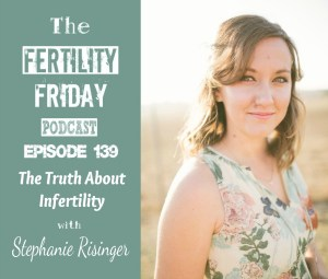 FFP 139 | The Truth About Infertility | Maintaining Hope After 9 Years of Trying to Conceive | Stephanie Risinger