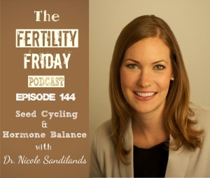FFP 144 | Seed Cycling & Hormone Balance | Supporting Your Menstrual Cycle Naturally | Dr. Nicole Sandilands