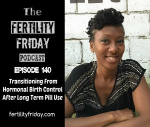FFP 140 | Transitioning From Hormonal Birth Control After Long Term Pill Use | Lisa | Fertility Friday