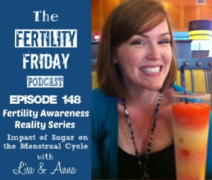 [On-Air Client Session] FFP 148 | The Impact Of Sugar On The Menstrual Cycle | Body Literacy | Fertility Awareness Reality Series | Lisa & Anna
