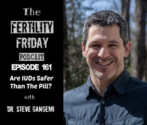 FFP 161 | Are IUDs Safer Than The Pill? | Hormonal IUDs vs Copper IUDs | Dr. Steve Gangemi