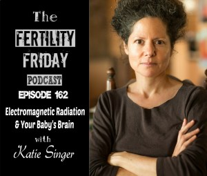 FFP 162 | Electromagnetic Radiation & Your Baby's Brain | Fertility, Pregnancy, and Beyond  | Katie Singer