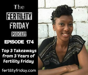 FFP 174 | Top 3 Takeaways from 3 Years of Fertility Friday | Anniversary Edition | Lisa | Fertility Friday