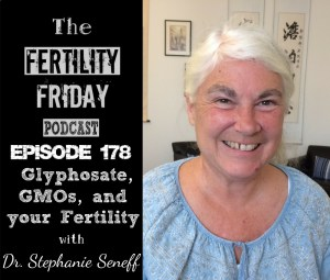 FFP 178 | Glyphosate GMOs & Your Fertility | Dr. Stephanie Seneff