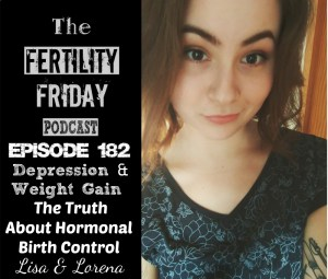 FFP 182 | Depression, Weight Gain & Mood Disorders | The Truth About Hormonal Birth Control | Lisa & Lorena