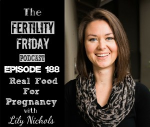 FFP 188 | Real Food For Pregnancy | Optimizing Vegetarian & Vegan Diets For Pregnancy | Lily Nichols