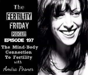 FFP 197 | The Mind-Body Connection to Fertility | Amira Posner
