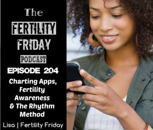 FFP 204 | Charting Apps, Fertility Awareness, and the Rhythm Method | Lisa | Fertility Friday