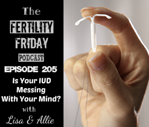 FFP 205 | Is Your IUD Messing With Your Mind? | Pill Reality Series | Lisa & Allie