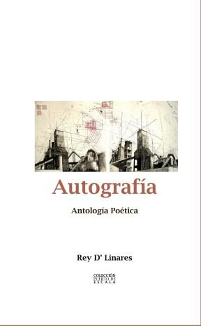 """La antología poética """"AUTOGRAFÍA"""" del poeta Rey D' Linares. El grabado que ilustra la portada es de Wenceslao Robles."""