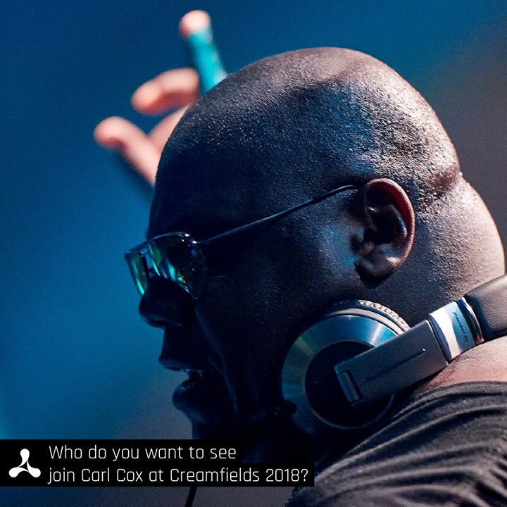 Who do you want to see join Carl Cox at Creamfields 2018?