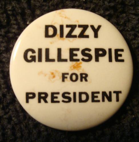 As Dizzy Gillespie is out of the running to become the 46th President of the USA...