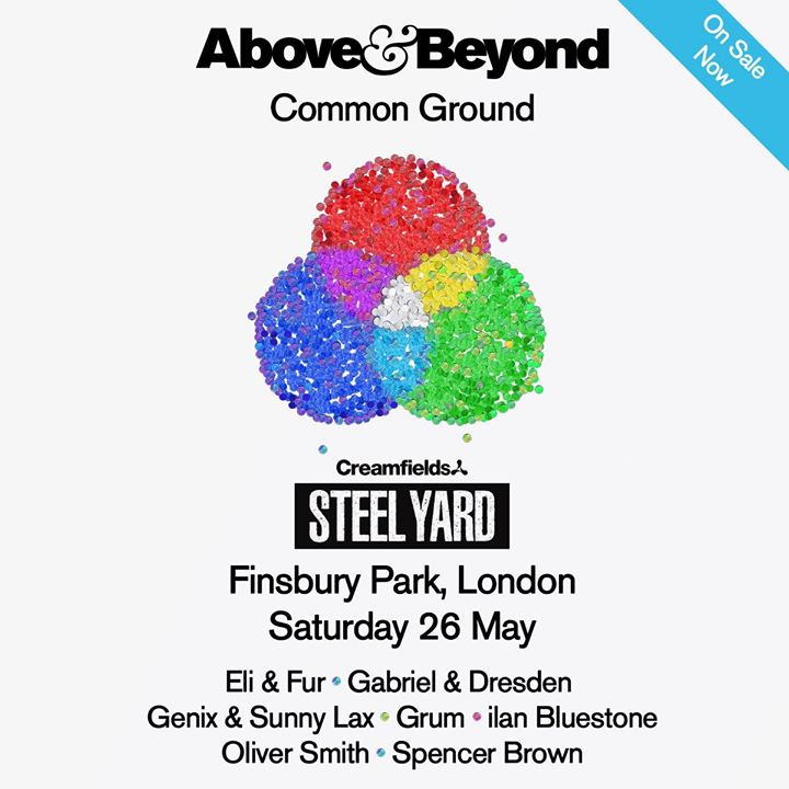 Just Announced, Above & Beyond Common Ground at Steel Yard London Finsbury Park ...