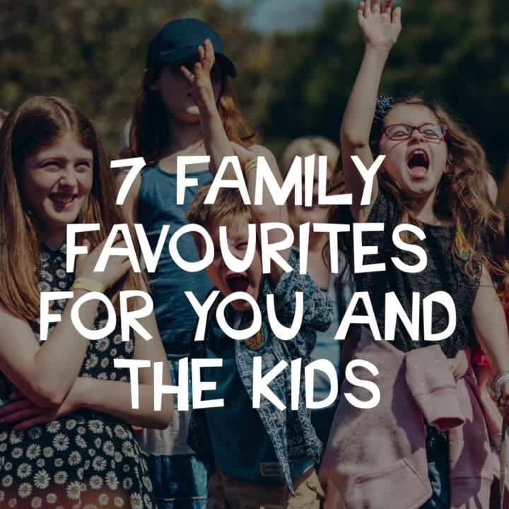 7 Family Favourites For You And The Kids