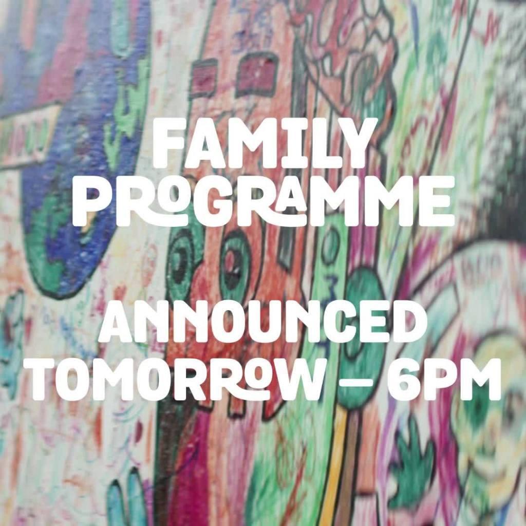 Family programme coming tomorrow!