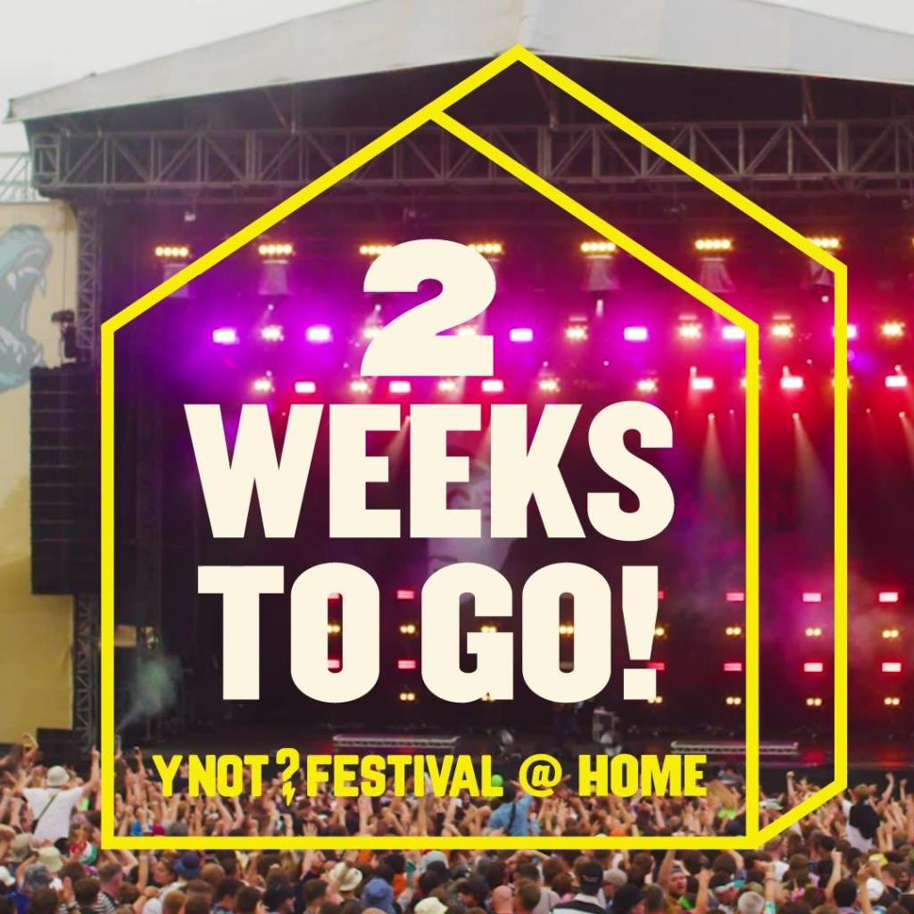 Only two weeks to go until Y Not at home! Dust off your tents, dig out your well...