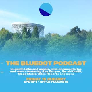 """Image may contain: sky, text that says """"THE BLUEDOT PODCAST In-depth talks and panels, mini-documentaries and more featuring Ann Druyan, Jim al-Khalili, Moog Music, Alice Roberts and more FRIDAY 15 JANUARY SPOTIFY APPLE PODCASTS"""""""