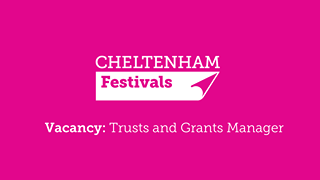 """May be an image of one or more people and text that says """"CHELTENHAM Festivals Vacancy: Trusts and Grants Manager"""""""