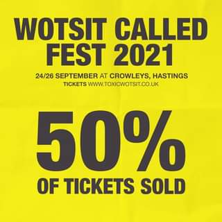 "May be an image of footwear and text that says ""WOTSIT CALLED FEST 2021 24/26 SEPTEMBER AT CROWLEYS, HASTINGS TICKETS WWW.TOXICWOTSIT.CO.UK 50% OF TICKETS SOLD"""