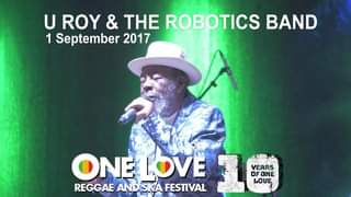 "May be an image of one or more people, guitar and text that says ""U ROY & THE ROBOTICS BAND 1 September 2017 ONE LOVE REGGAE ANDSKA FESTIVAL YEARS OF ONE LOVE"""
