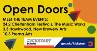 "May be an image of text that says ""Open Doors MEET THE TEAC EVENTS: 24.2 Cheltenham Festivals, The Music Works 3.3 Hawkwood, New Brewery Arts 10.3 Prema Arts KICKSTART SCHEME gov.uk/kickstart"""