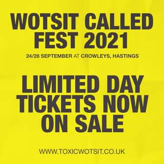 """May be an image of text that says """"WOTSIT CALLED FEST 2021 24/26 SEPTEMBER AT CROWLEYS HASTINGS LIMITED DAY TICKETS NOW ON SALE WWW.TOXICWOTSIT.CO.UK"""""""