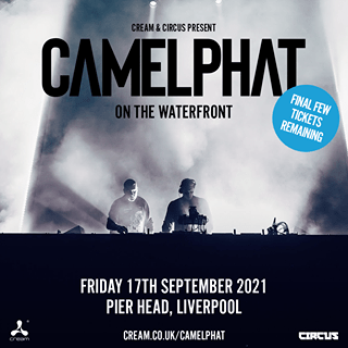 "May be an image of text that says ""CREAM& CIRCUS PRESENT C AMELPHAT ON THE WATERFRONT FINAL TIGKEANE FINALFEW FEW FRIDAY 17TH SEPTEMBER 2021 PIER HEAD, LIVERPOOL CREAM.CO.UK/CAMELPHAT CIRCUS"""