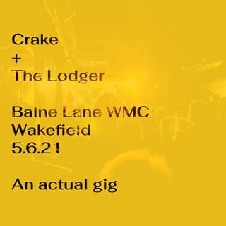 """May be an image of text that says """"Crake + The Lodger Balne Lane WMC Wakefield 5.6.21 An actual gig"""""""