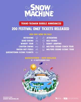 """May be an image of text that says """"SNOW MACHINE TRANS-TASMAN BUBBLE ANNOUNCED 200 FESTIVAL ONLY TICKETS RELEASED ADD-ONS NOW ON-SALE SKYDIVING JETBOATING QUAD BIKING HELI-SKIING WINERY TOUR BUNGY JUMPING CANYON SWING S MILFORD SOUND COACH TOUR ONSEN HOT POOLS MILFORD SOUND SCENIC TOUR QUEENSTOWN SCENIC FLIGHTS QUEENSTOWN NEW ZEALAND 8 SEPTEMBER 2021 PACKAGES FROM SNOW-MACHINE.NZ peak remar remarkables"""""""