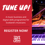 """May be an image of text that says """"TUNE UP! A music business and digital skills programme for Scotland's musicians - REGISTER NOW! Edinburgh XZz Blues Festival"""""""