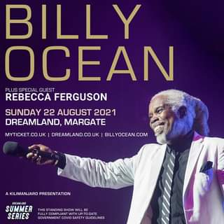 """May be an image of 1 person and text that says """"BILLY OCEAN PLUS SPECIAL GUEST REBECCA FERGUSON SUNDAY 22 AUGUST 2021 DREAMLAND, MARGATE MYTICKET.C DREAMLAND BILLYOCEAN.COM KILIMANJARORESTIN KILIMANJARO PRESENTATION DREAMLAND SUMMER SERIES THIS ILB BE STANDI FULLY WITH P. A GOVERNMENT COVID SAFETY GUIDELINES"""""""