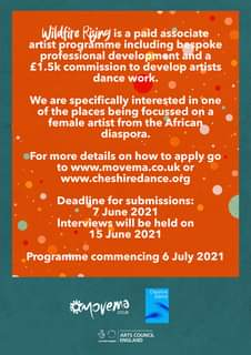 """May be an image of text that says """"Wildfire Rising is a paid associate artist progrămme including bespoke professional development and a £1.5k commission to develop artists dance work. We are specifically interested in one of the places being focussed on a female artist from the African diaspora. For more details on how to apply go to www.movema.co.uk or www.cheshiredance.org Deadline for submissions: 7 June 2021 Interviews will be held on 15 June 2021 Programme commencing 6 July 2021 heshire Dance #movema .CO.UK ARTS ARTSNL ERUD ENGLAND"""""""