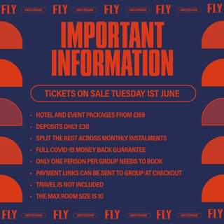 """May be an image of text that says """"FLY AMSTERDAM FLY AMSTERDAM FLY AMSTERDAM FLY AMSTERDM AMSTERDAM FLY IMPORTANT INFORMATION TICKETS ON SALE TUESDAY 1ST JUNE HOTELAND EVENT PACKAGES FROM £169 DEPOSITS ONLY £30 SPLIT THE REST ACROSS MONTHLY INSTALMENTS FULL COVID-19 MONEY BACK GUARANTEE ONLY ONE PERSON PER GROUP NEEDS TO BOOK PAYMENT LINKS CAN BESENT BE TO GROUP AT CHECKOUT TRAVEID THEMAX ROOM FLY FLY FLY FLY FLY"""""""