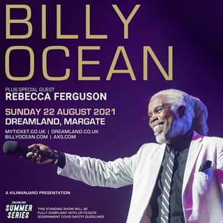 """May be an image of 1 person and text that says """"BILLY OCEAN PLUS SPECIAL GUEST REBECCA FERGUSON SUNDAY 22 AUGUST 2021 DREAMLAND, MARGATE MYTICKET.CO.UK DREAMLAND. UK BILLYOCEAN.COM AXS.COM A KILIMANJARO PRESENTATION DREAMLAND SUMMER THIS LL SHOW STANDI BE SERIES FULLY WIT A GOVERNMENT COVID SAFETY GUIDELINES"""""""