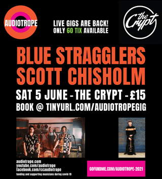 """May be an image of 1 person and text that says """"AUDIOTROPE LIVE GIGS ARE BACK! ONLY 60 TIX AVAILABLE CHjpt BLUE STRAGGLERS SCOTT CHISHOLM SAT 5 JUNE- -THE CRYPT £15 BOOK @ TINYURL.COM/AUDIOTROPEGIG audiotrope.com youtube. /audiotrope facebook.com/ccaudiotrope funding and supporting musicians during covid 19 GOFUNDME.COM/AUDIOTROPE-2021"""""""