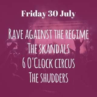 """May be an image of text that says """"Friday 30 July RAVE AGAINST THE REGIME THE SKANDALS 60'CLOCK CIRCUS THE SHUDDERS"""""""
