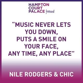 """May be an image of one or more people and text that says """"HAMPTON COURT PALACE festival """"MUSIC NEVER LETS YOU DOWN, PUTS A SMILE ON YOUR FACE, ANY TIME, ANY PLACE"""" NILE RODGERS & CHIC"""""""