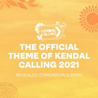"""May be an image of text that says """"KENDAL CALLING THE OFFICIAL THEME OF KENDAL CALLING 2021 REVEALED TOMORROW 5:30PM"""""""