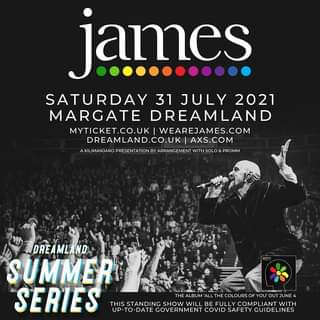 """May be an image of 1 person and text that says """"james SATURDAY 31 JULY 2021 MARGATE DREAMLAND MYTICKET.CO.UK WEAREJAMES.COM DREAML DREAMLAND.CO.UK AXS.COM AKIL IMANJARO RE SENTATION SOLO PROMM DREAMLAND SUMMER SERIES THIS STANDING SHOW WILL BE ALBUM THE COLOURS YOU JUNE COMPL WITH UP-TO-DATE -DATE GOVERNMENT COVID SAFETY GUIDELINES"""""""
