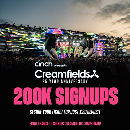 Over 200k people have now signed up for access to cinch presents Creamfields 25t...