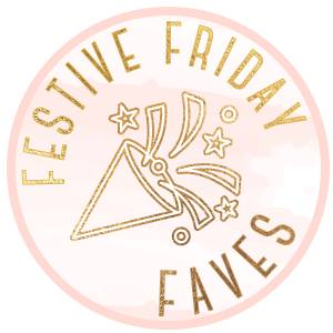 FF#001 Festive Friday Faves