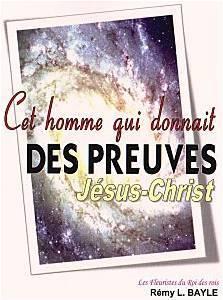 Jésus-Christ, cet homme qui donnait des Preuves !