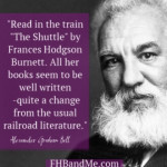 """Read in the train ""The Shuttle"" by Frances Hodgson Burnett. All her books seem to be well written — quite a change from the usual railroad literature."""