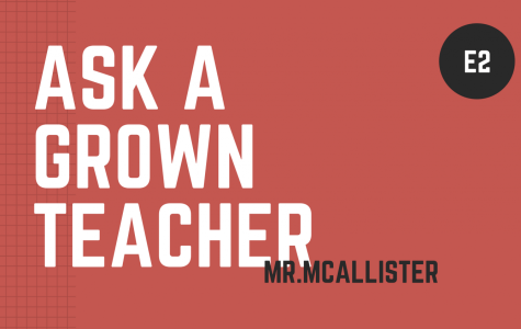 Ask a Grown Teacher: E2 Mr.McAllister