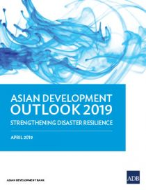 Asian Development Outlook (ADO) 2019: Strengthening Disaster Resilience