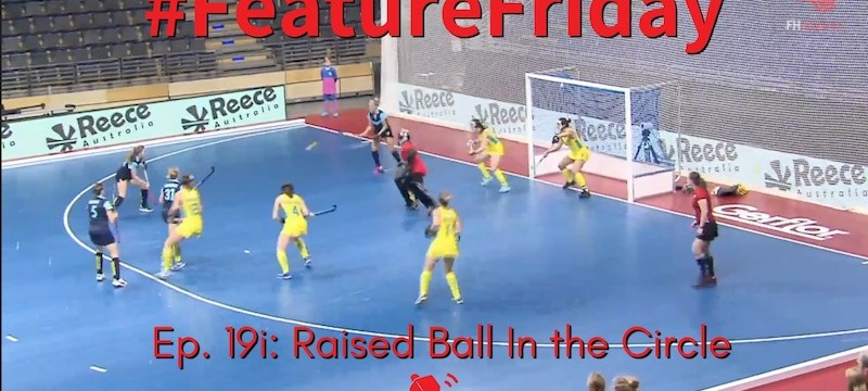Raised Ball In the Circle | Hockey Rules and Interpretations | #FeatureFriday Ep. 19i